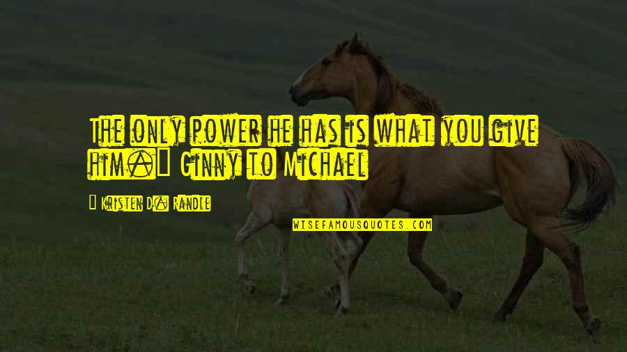 Ginny Quotes By Kristen D. Randle: The only power he has is what you