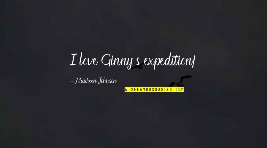 Ginny Quotes By Maureen Johnson: I love Ginny's expedition!