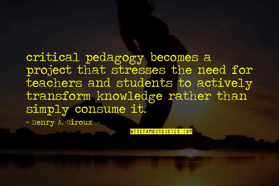 Gintoki Famous Quotes By Henry A. Giroux: critical pedagogy becomes a project that stresses the