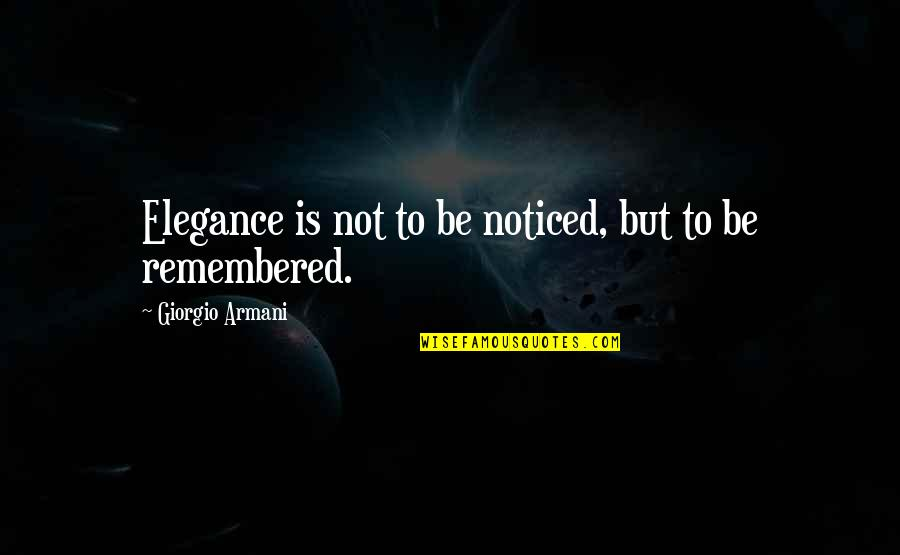 Giorgio Armani Elegance Quotes By Giorgio Armani: Elegance is not to be noticed, but to