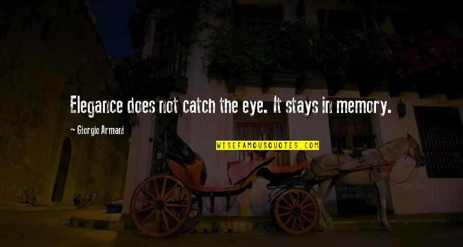 Giorgio Armani Elegance Quotes By Giorgio Armani: Elegance does not catch the eye. It stays