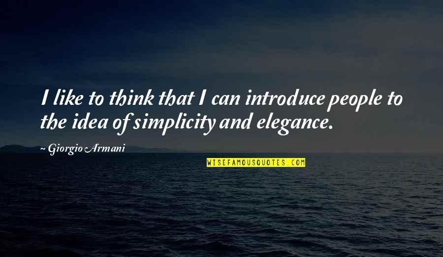 Giorgio Armani Elegance Quotes By Giorgio Armani: I like to think that I can introduce