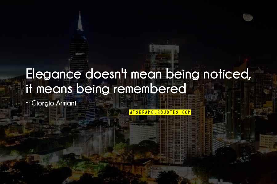 Giorgio Armani Elegance Quotes By Giorgio Armani: Elegance doesn't mean being noticed, it means being