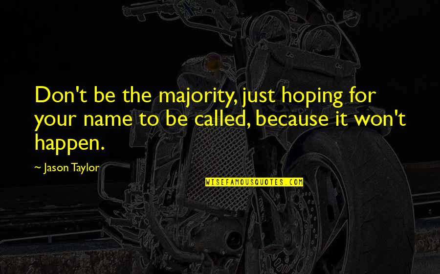 Giovanni De Medici Quotes By Jason Taylor: Don't be the majority, just hoping for your