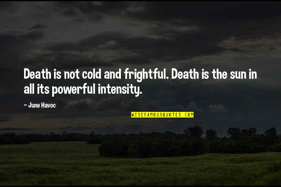 Giovanni De Medici Quotes By June Havoc: Death is not cold and frightful. Death is