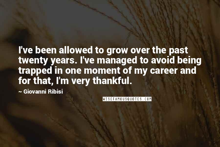 Giovanni Ribisi quotes: I've been allowed to grow over the past twenty years. I've managed to avoid being trapped in one moment of my career and for that, I'm very thankful.