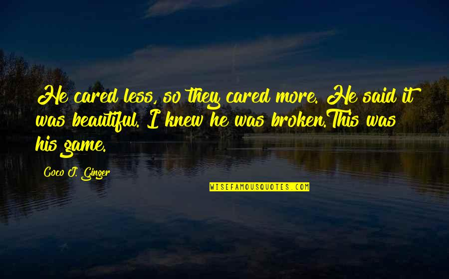 Gipper Quotes By Coco J. Ginger: He cared less, so they cared more. He