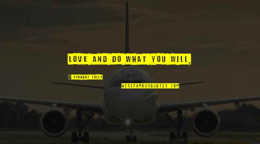 Gipper Quotes By Eckhart Tolle: Love and do what you will,