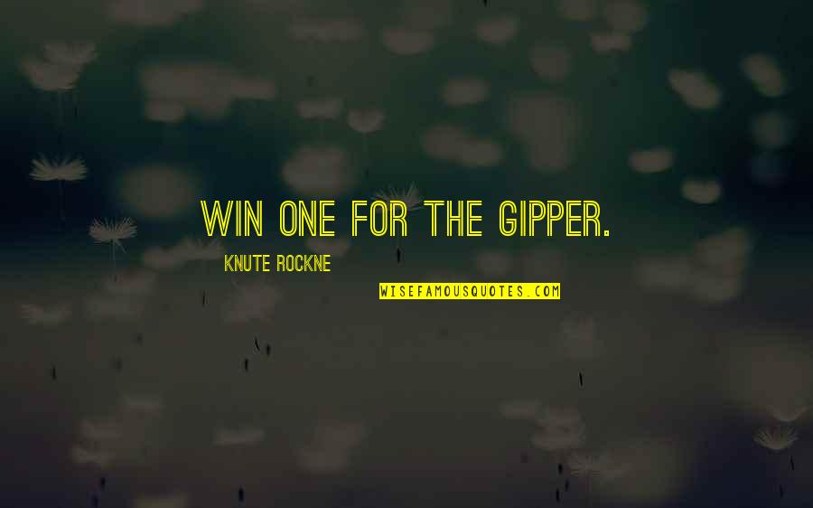 Gipper Quotes By Knute Rockne: Win one for the Gipper.