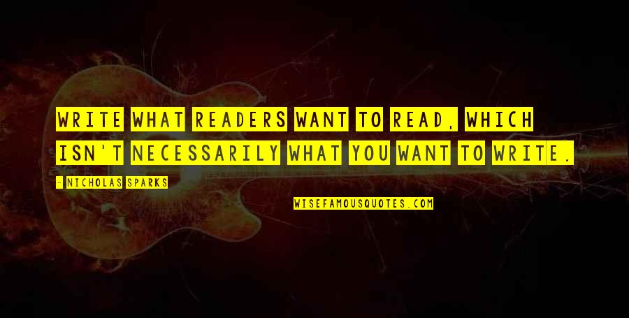 Gipper Quotes By Nicholas Sparks: Write what readers want to read, which isn't