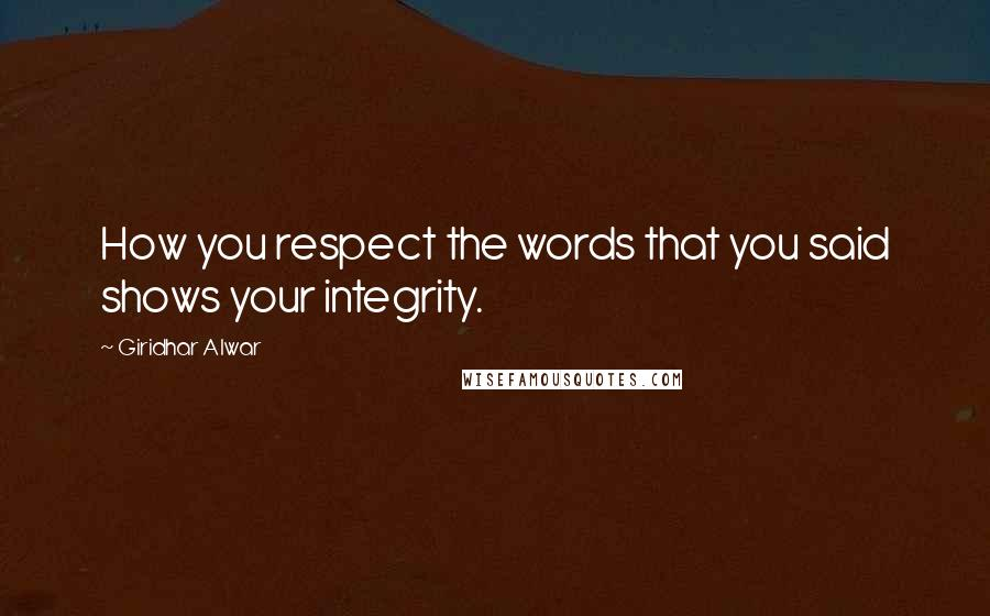 Giridhar Alwar quotes: How you respect the words that you said shows your integrity.