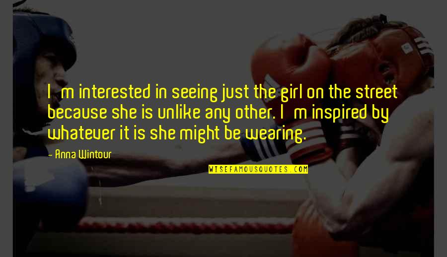 Girl And Fashion Quotes By Anna Wintour: I'm interested in seeing just the girl on
