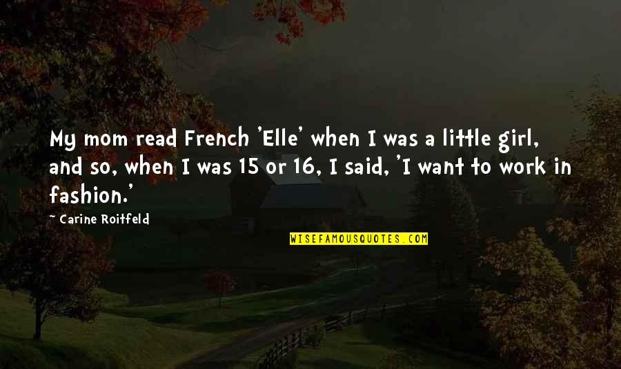 Girl And Fashion Quotes By Carine Roitfeld: My mom read French 'Elle' when I was