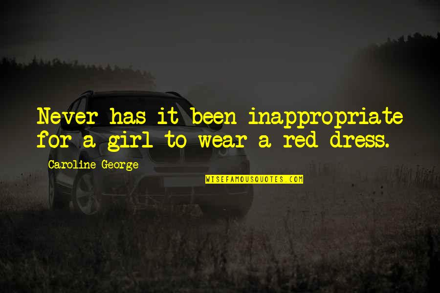 Girl And Fashion Quotes By Caroline George: Never has it been inappropriate for a girl