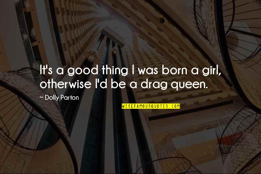 Girl And Fashion Quotes By Dolly Parton: It's a good thing I was born a
