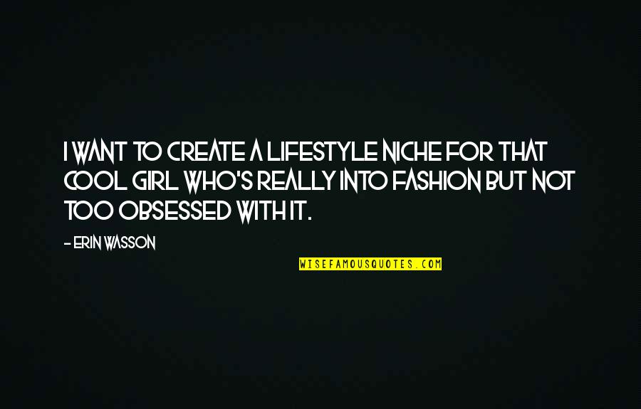 Girl And Fashion Quotes By Erin Wasson: I want to create a lifestyle niche for