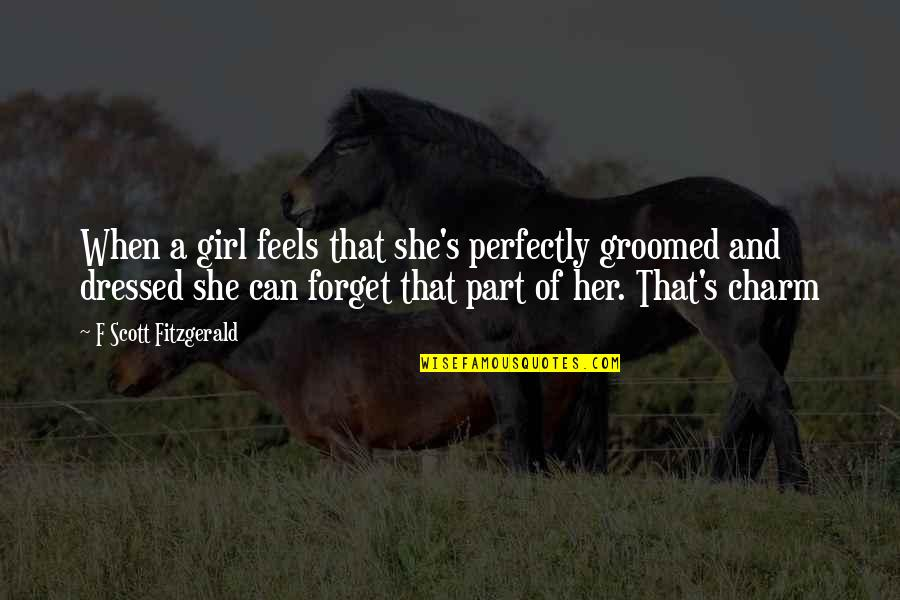 Girl And Fashion Quotes By F Scott Fitzgerald: When a girl feels that she's perfectly groomed