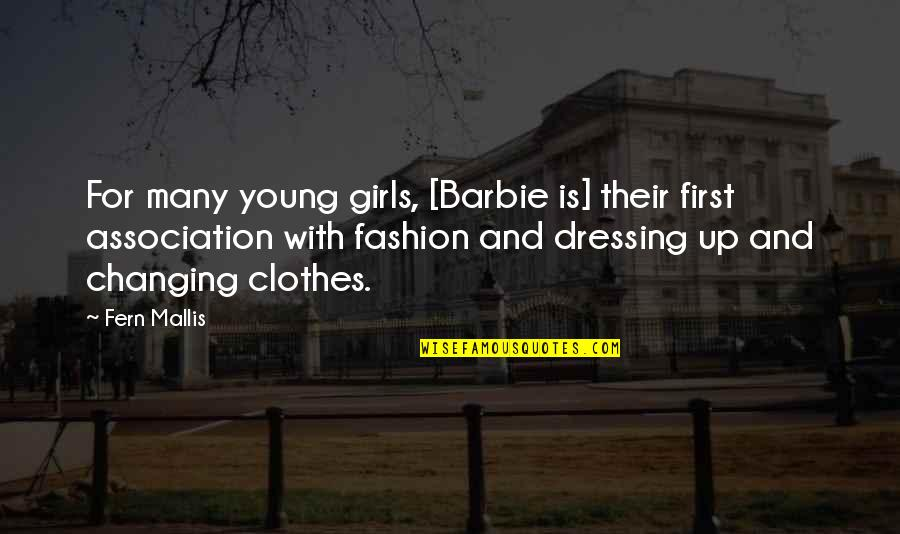 Girl And Fashion Quotes By Fern Mallis: For many young girls, [Barbie is] their first
