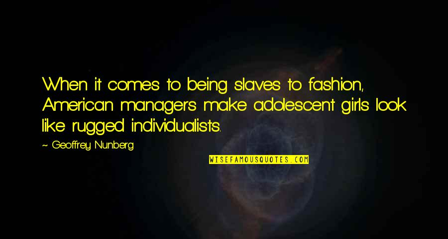 Girl And Fashion Quotes By Geoffrey Nunberg: When it comes to being slaves to fashion,