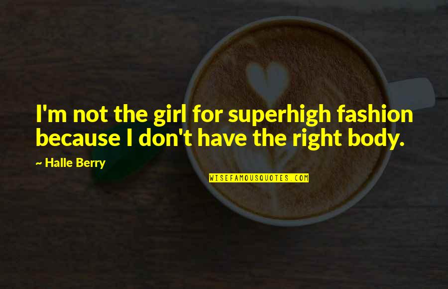 Girl And Fashion Quotes By Halle Berry: I'm not the girl for superhigh fashion because