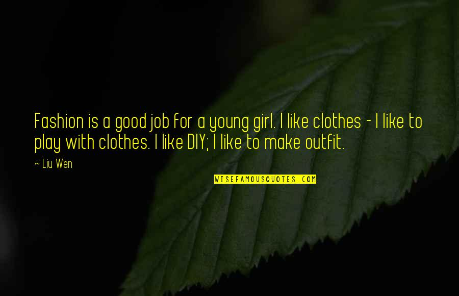 Girl And Fashion Quotes By Liu Wen: Fashion is a good job for a young