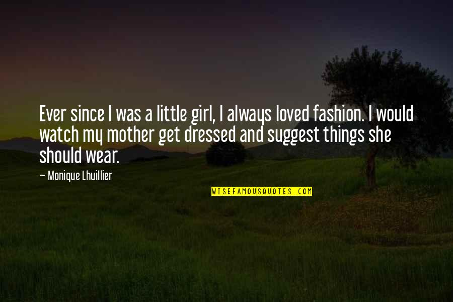 Girl And Fashion Quotes By Monique Lhuillier: Ever since I was a little girl, I