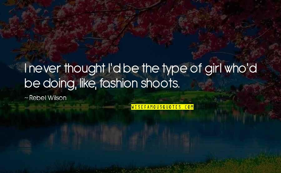 Girl And Fashion Quotes By Rebel Wilson: I never thought I'd be the type of