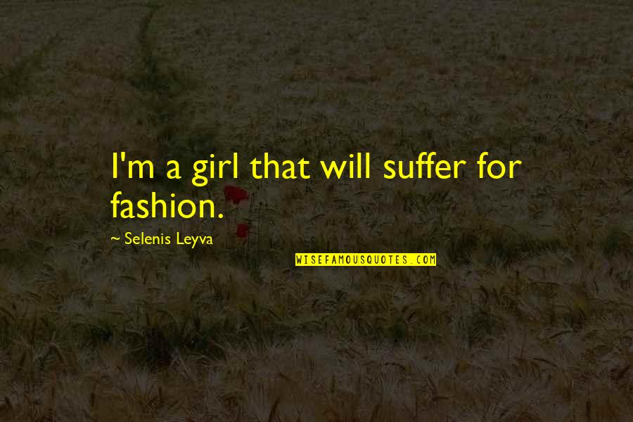 Girl And Fashion Quotes By Selenis Leyva: I'm a girl that will suffer for fashion.