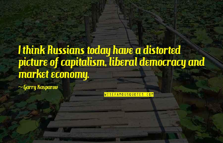 Girl Besties Quotes By Garry Kasparov: I think Russians today have a distorted picture