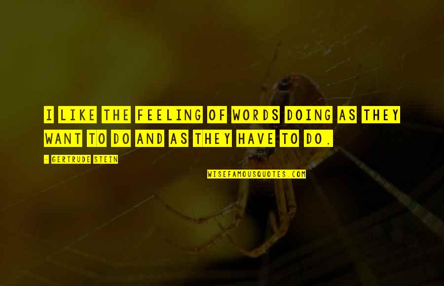 Girl Besties Quotes By Gertrude Stein: I like the feeling of words doing as