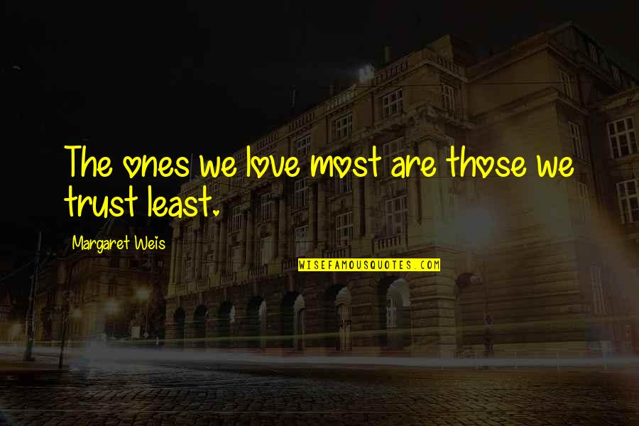 Girl Besties Quotes By Margaret Weis: The ones we love most are those we