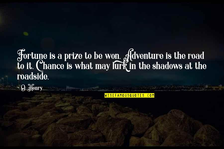 Girl Besties Quotes By O. Henry: Fortune is a prize to be won. Adventure