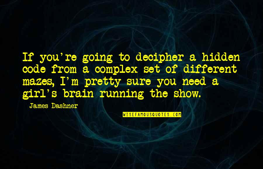 Girl Code Show Quotes By James Dashner: If you're going to decipher a hidden code