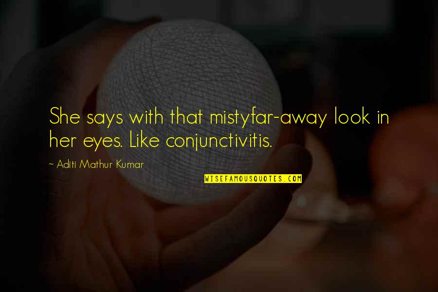 Girl Eyes Quotes By Aditi Mathur Kumar: She says with that mistyfar-away look in her