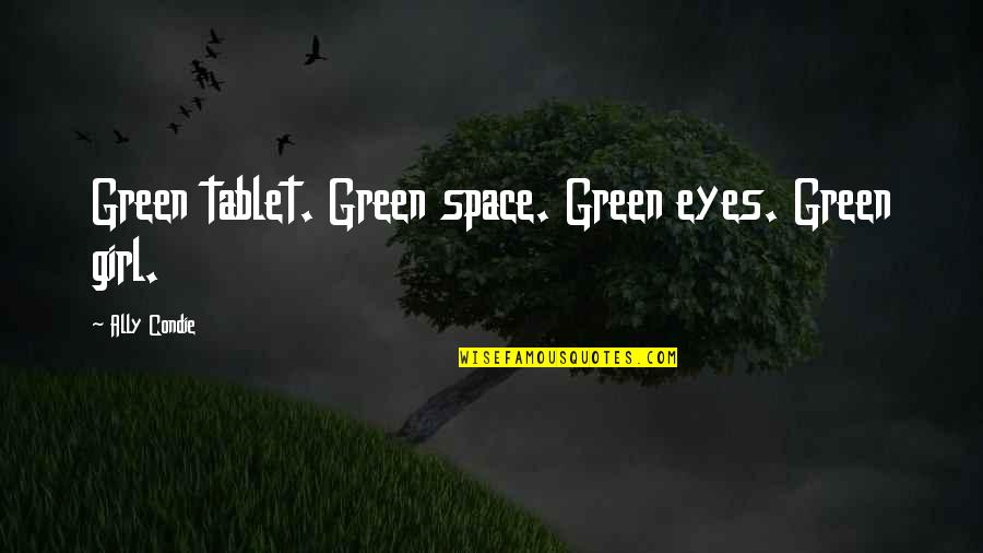 Girl Eyes Quotes By Ally Condie: Green tablet. Green space. Green eyes. Green girl.