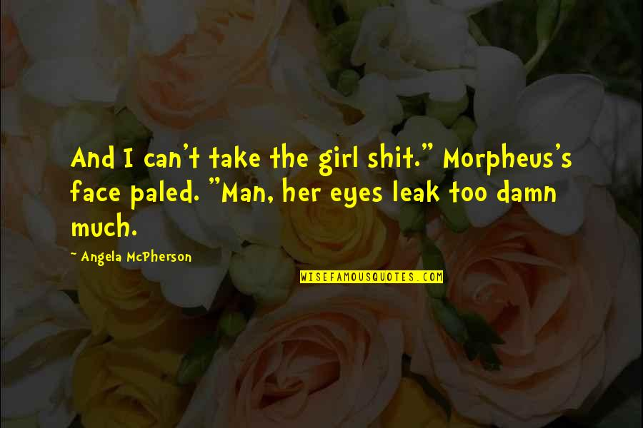 """Girl Eyes Quotes By Angela McPherson: And I can't take the girl shit."""" Morpheus's"""