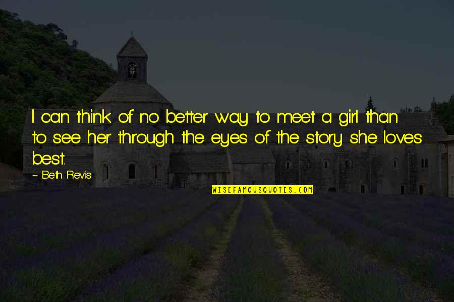Girl Eyes Quotes By Beth Revis: I can think of no better way to