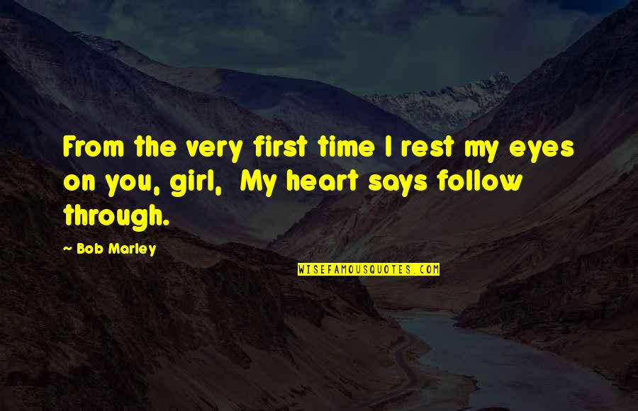 Girl Eyes Quotes By Bob Marley: From the very first time I rest my