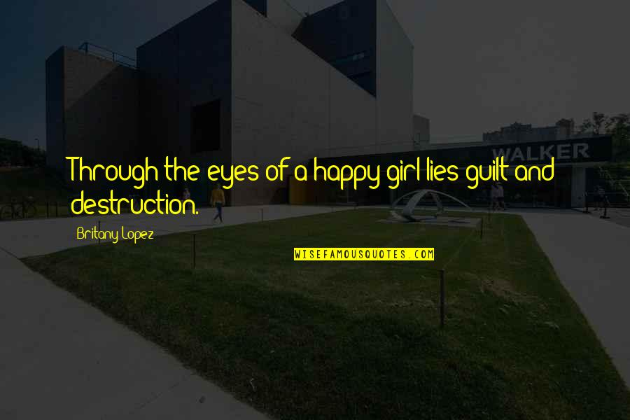 Girl Eyes Quotes By Britany Lopez: Through the eyes of a happy girl lies
