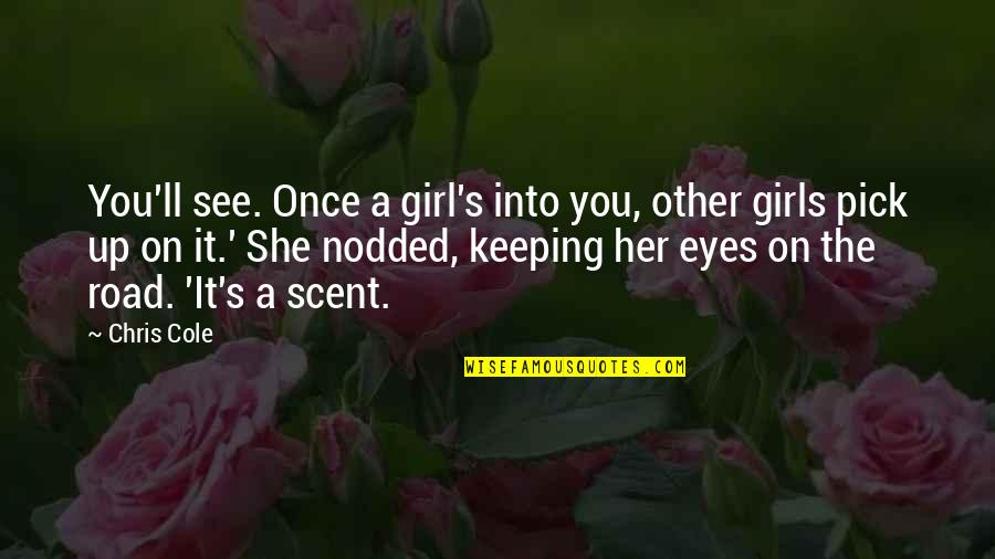 Girl Eyes Quotes By Chris Cole: You'll see. Once a girl's into you, other