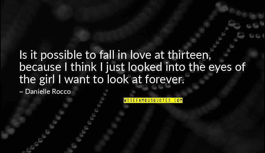 Girl Eyes Quotes By Danielle Rocco: Is it possible to fall in love at