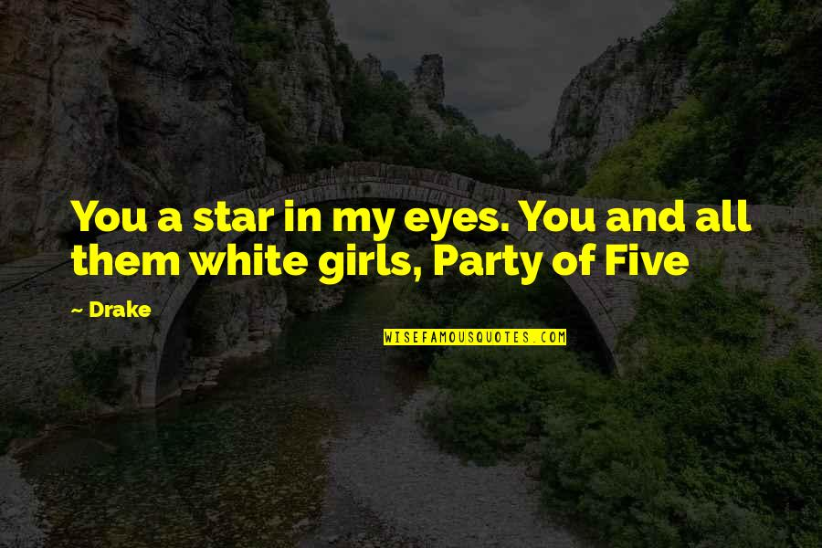 Girl Eyes Quotes By Drake: You a star in my eyes. You and