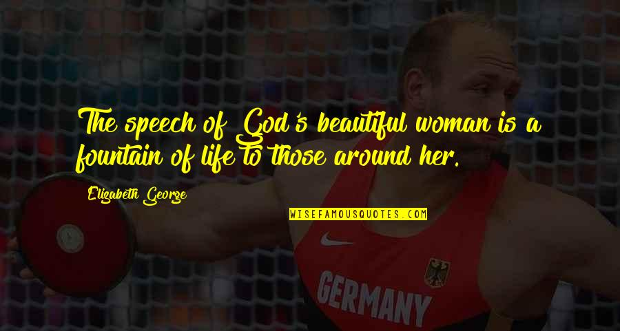 Girl Eyes Quotes By Elizabeth George: The speech of God's beautiful woman is a