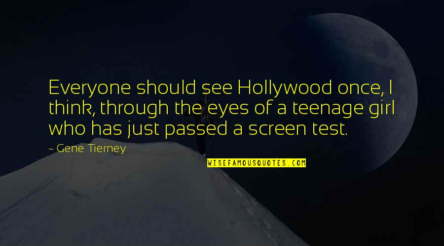 Girl Eyes Quotes By Gene Tierney: Everyone should see Hollywood once, I think, through