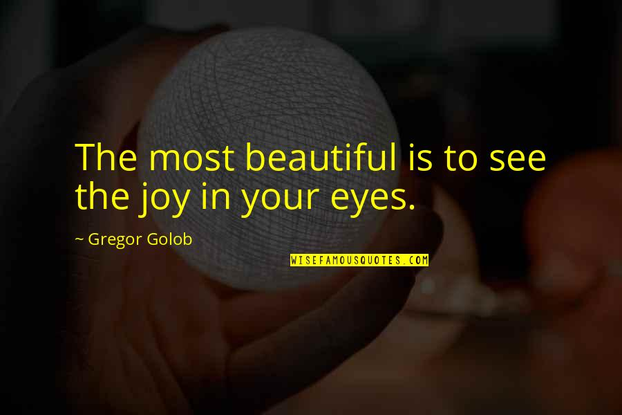 Girl Eyes Quotes By Gregor Golob: The most beautiful is to see the joy