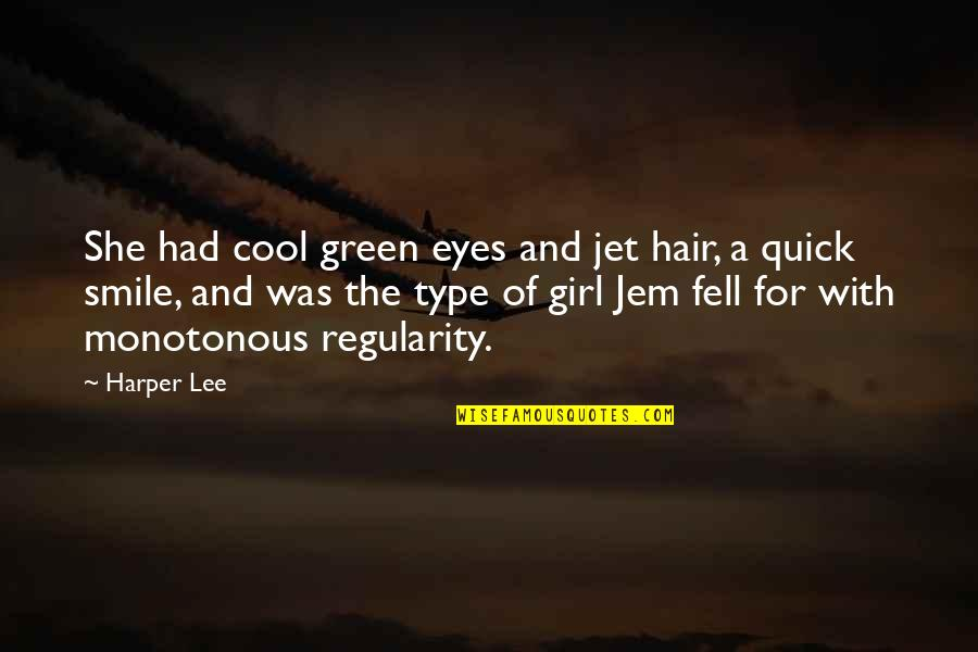 Girl Eyes Quotes By Harper Lee: She had cool green eyes and jet hair,