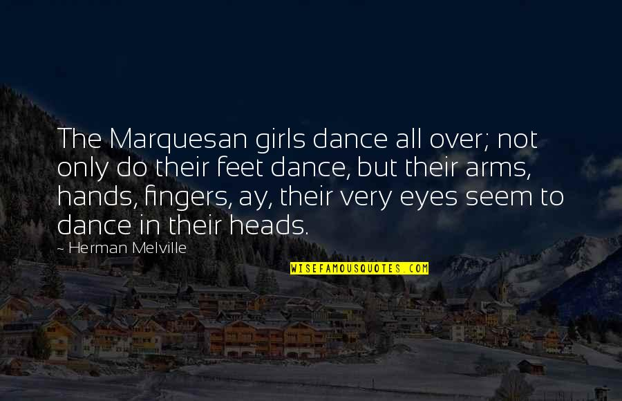 Girl Eyes Quotes By Herman Melville: The Marquesan girls dance all over; not only