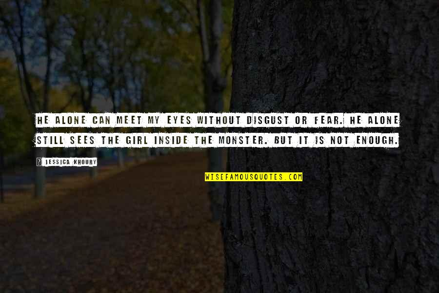 Girl Eyes Quotes By Jessica Khoury: He alone can meet my eyes without disgust