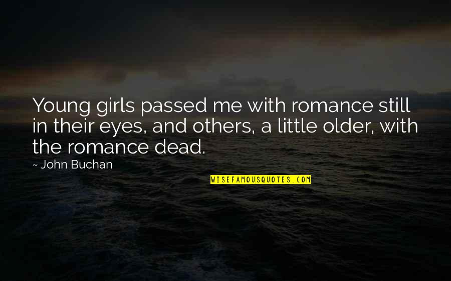 Girl Eyes Quotes By John Buchan: Young girls passed me with romance still in