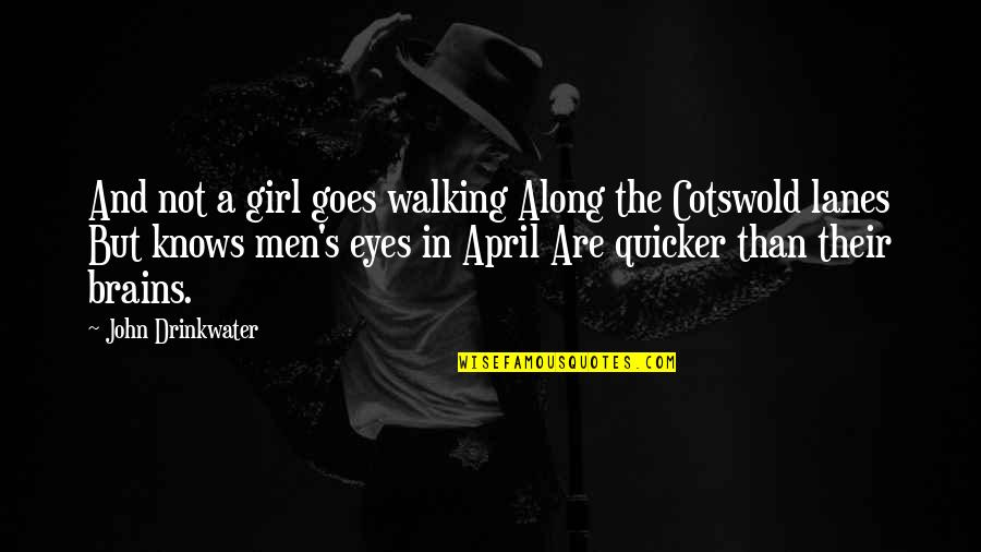 Girl Eyes Quotes By John Drinkwater: And not a girl goes walking Along the